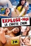 EXPLOSE-MOI LA CHATTE CHERI
